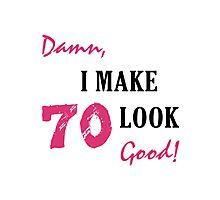 I Make 70 Look Good Photographic Print