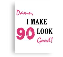 I Make 90 Look Good Canvas Print
