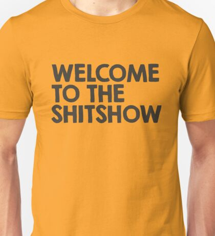 Welcome to the shitshow Unisex T-Shirt