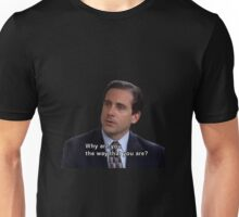 michael scott quote why are you the way you are  Unisex T-Shirt