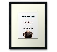 No Drugs Only Pugs! Framed Print