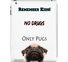No Drugs Only Pugs! iPad Case/Skin