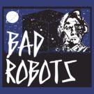 Bad Robots by NerdUniversitee