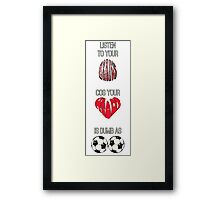 Listen to your brains cos your heart is dumb as b**ls Framed Print