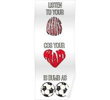Listen to your brains cos your heart is dumb as b**ls Poster