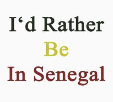 I'd Rather Be In Senegal  by supernova23