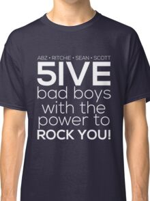 5ive Bad Boys with the Power to ROCK YOU! (white version) Classic T-Shirt