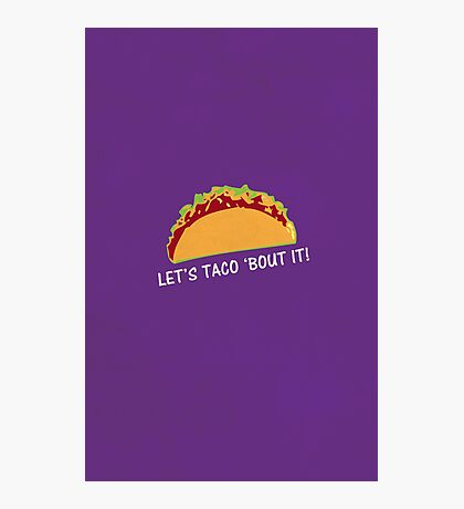 Let Taco 'bout it Funny Taco Slogan Photographic Print