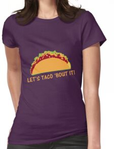 Let Taco 'bout it Funny Taco Slogan Womens Fitted T-Shirt