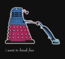 I Want to Break Free! - Dalek T Shirt by BlueShift