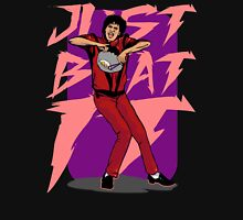 Just Beat It Unisex T-Shirt