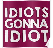 Idiots gonna idiot Poster