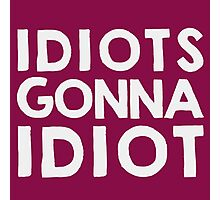 Idiots gonna idiot Photographic Print