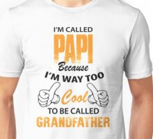 I'm Called Papi Because I'm Way Too Cool To Be Called Grandfather Unisex T-Shirt