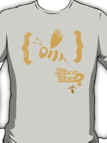 Who will save our bees? T-Shirt