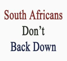 South Africans Don't Back Down  by supernova23