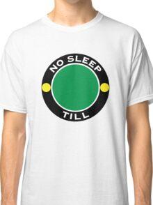 No Sleep Till Classic T-Shirt