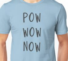 Pow wow now Unisex T-Shirt