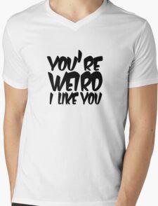You're weird I like you Mens V-Neck T-Shirt