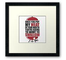 Taste My Meat (I hope You'll like It) Framed Print