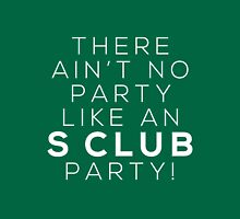 Ain't no party like an S CLUB party! (white version) T-Shirt