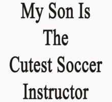 My Son Is The Cutest Soccer Instructor  by supernova23