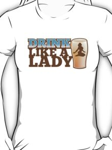 DRINK LIKE A LADY with sexy woman and beer pint T-Shirt