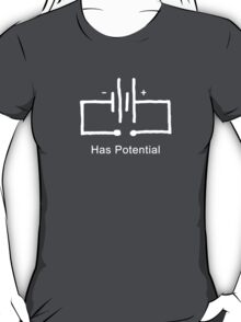 Has Potential - T shirt T-Shirt