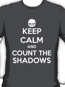 Keep Calm and Count the Shadows design T-Shirt
