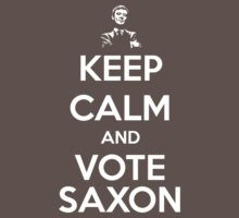 Keep Calm and Vote Saxon by slitheenplanet