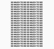 SO MUCH TO DO SO MUCH TO SEE Unisex T-Shirt