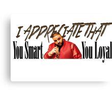 Dj Khaled - You Smart, You Loyal - I appreciate that Canvas Print