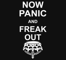 Now Panic And Freak Out T Shirts by cerenimo