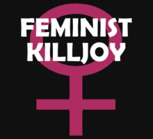 Feminist Killjoy T Shirts by cerenimo