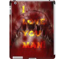 I love you man! iPad Case/Skin