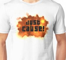 Just Cause! Unisex T-Shirt