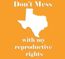 Don't mess with My Reproductive Rights by vegetasprincess