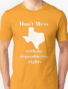Don't mess with My Reproductive Rights Unisex T-Shirt