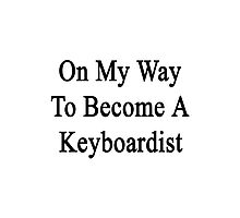 On My Way To Become A Keyboardist  Photographic Print