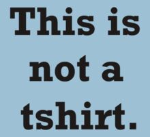 This is not a tshirt. by Jason Langer