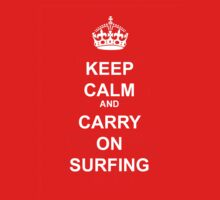 KEEP CALM AND CARRY ON SURFING WHT by BelfastBoy