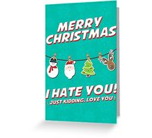 Merry Christmas, I hate you. Greeting Card
