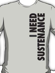 I Need Sustenance (Black) T-Shirt