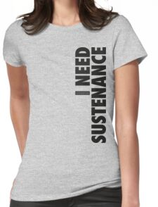 I Need Sustenance (Black) Womens Fitted T-Shirt