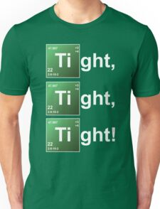 TIGHT TIGHT TIGHT Unisex T-Shirt