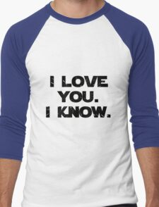 I Love You. I Know.  Men's Baseball ¾ T-Shirt