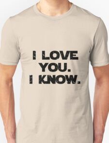 I Love You. I Know.  Unisex T-Shirt
