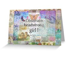 Obstinate, headstrong girl! Jane Austen quote Greeting Card