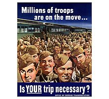 Millions Of Troops Are On The Move... Is Your Trip Necessary? Photographic Print