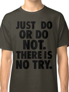 Just Do or Do Not Classic T-Shirt